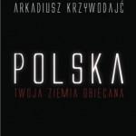 Polska Twoja Ziemia Obiecana – wywiad z Arkadiuszem Krzywodajciem